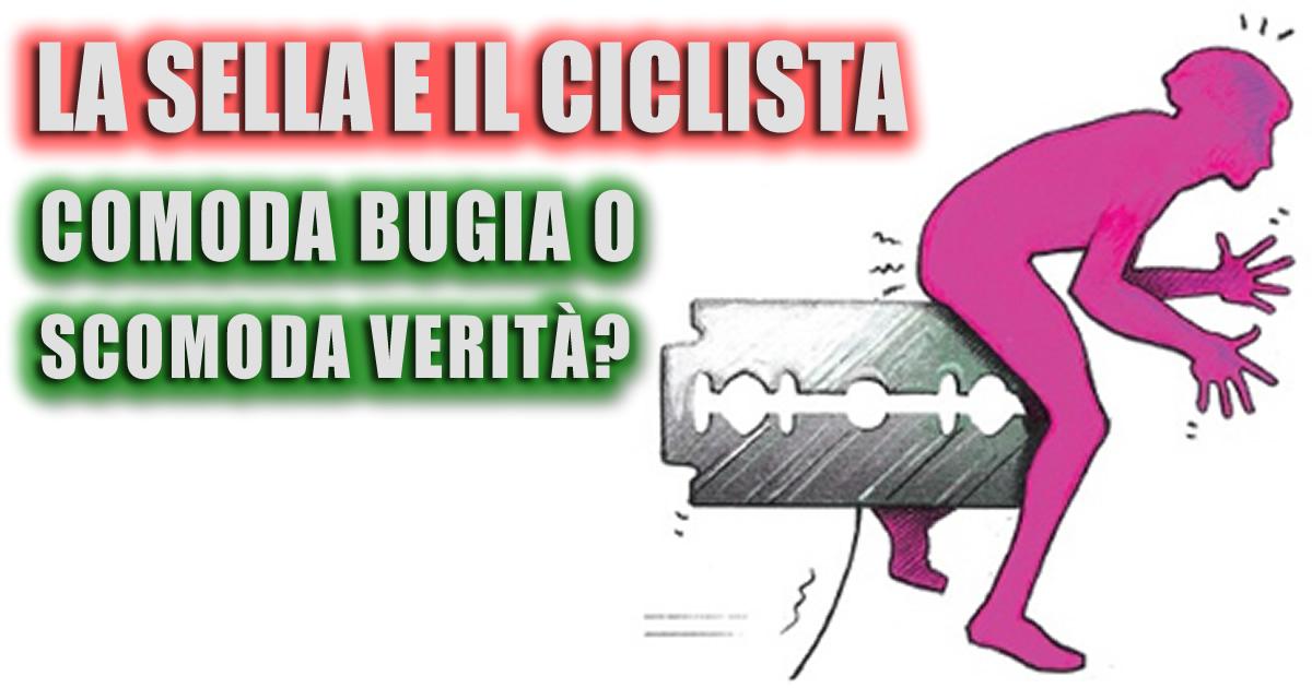 La sella e il ciclista comoda bugia o scomoda verità?